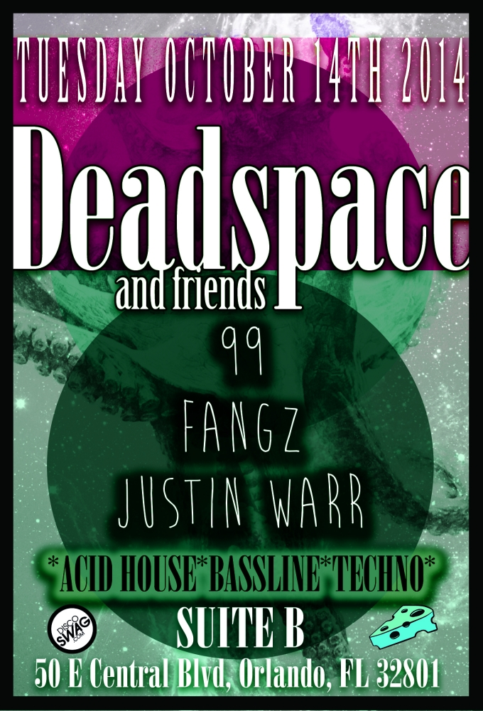 discoSWAG and TEALCHEESE FREE!!! event: DEAD SPACE & FRIENDS @ SUITE B ORLANDO TUESDAY OCT 14th 2014