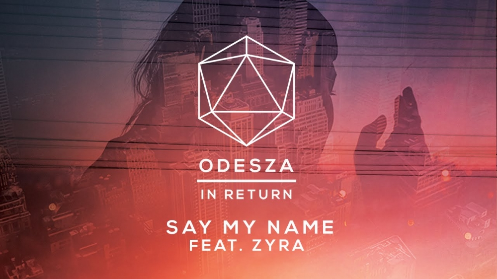 "Odesza ""Say My Name"" ft. Zyra"
