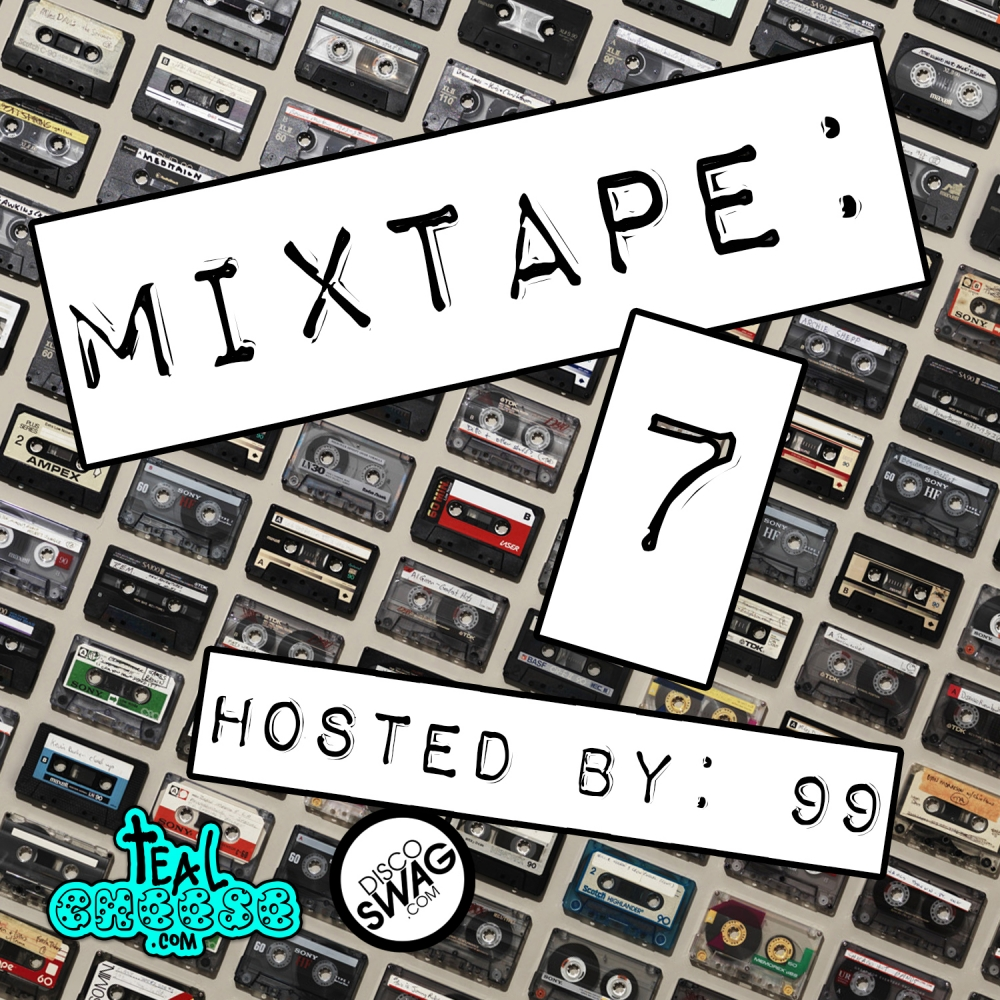 TealCheese.com & discoSWAG MIXTAPE #7 HOSTED BY: 99