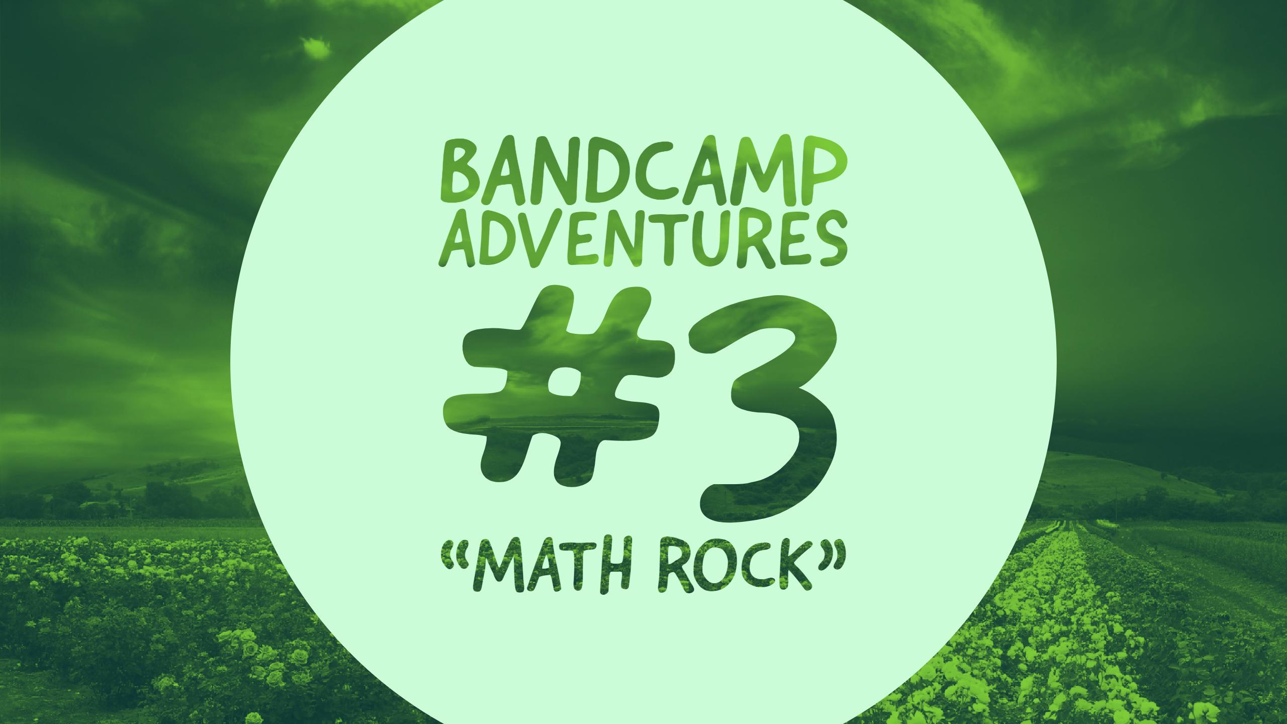 """Bandcamp Adventures #3: """"Math Rock"""""""