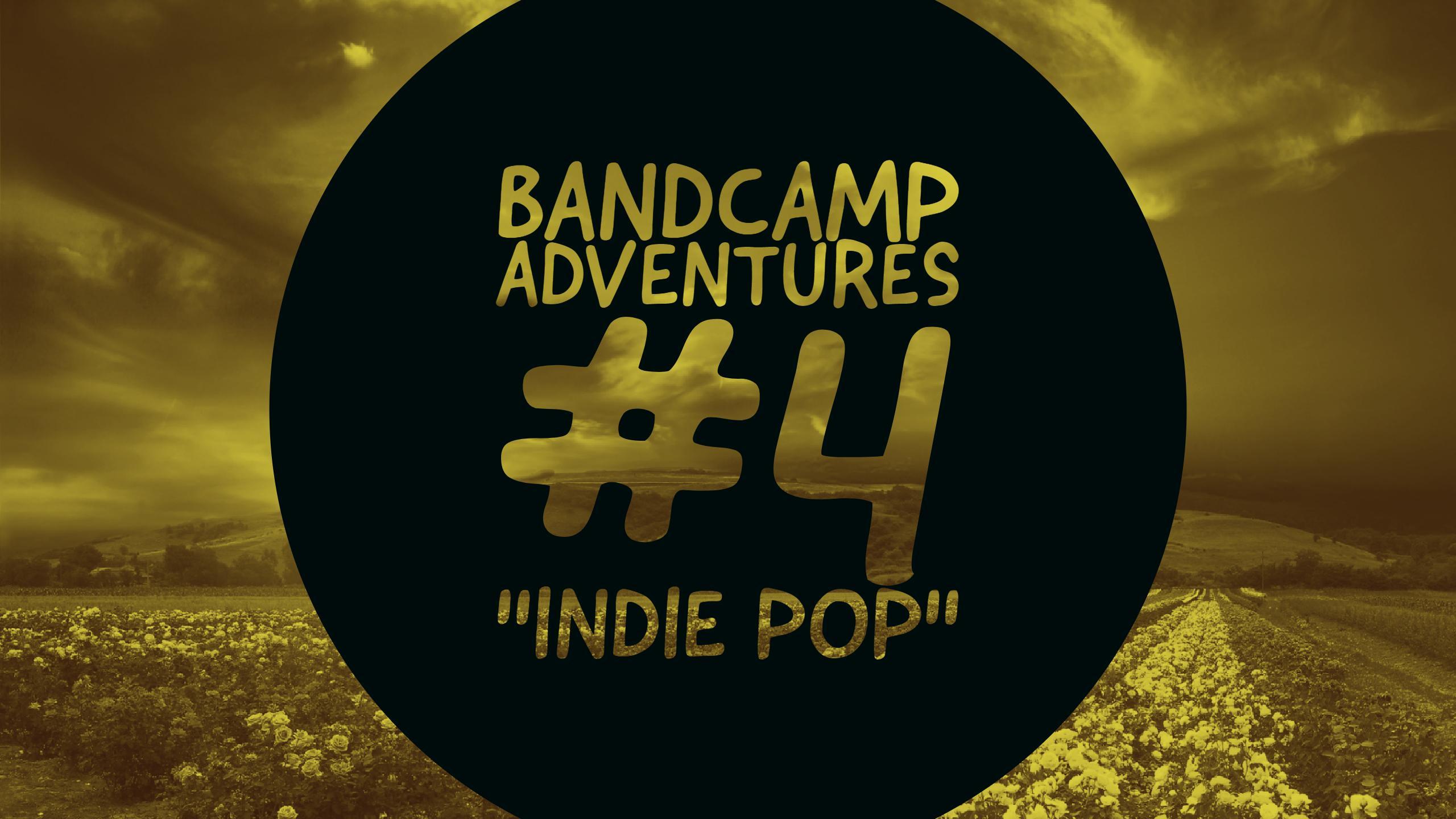 """Bandcamp Adventures #4: """"Indie Pop"""""""